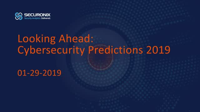 Looking Ahead - Cybersecurity Predictions for 2019