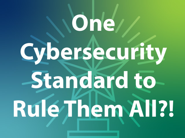 One CyberSecurity Standard to Rule Them All?!