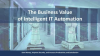The Business Value of Intelligent IT Automation