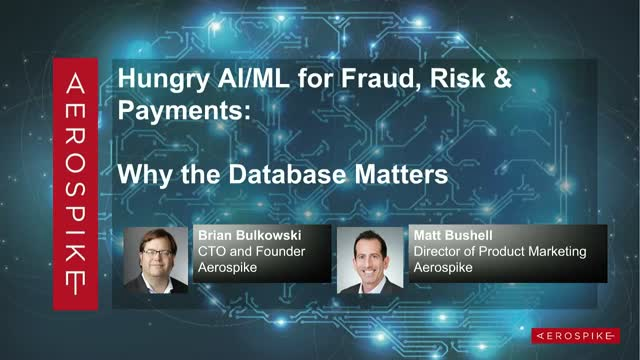 Hungry AI/ML for Fraud, Risk & Payments: Why the Database Matters