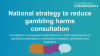 Gambling Commission:  National Strategy to Reduce Gambling Harms Consultation