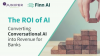 The ROI of AI: Converting Conversational AI into Revenue for Banks