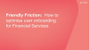 Friendly Friction: How to optimise user onboarding for Financial Services