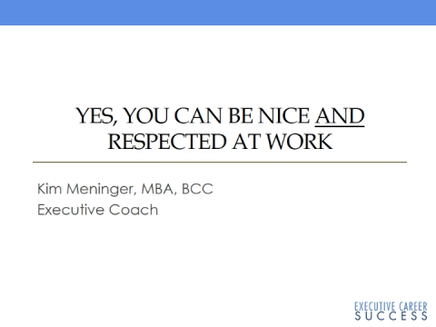 Yes, You Can Be Nice AND Respected in the Workplace