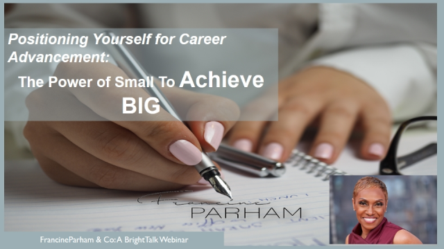 Positioning Yourself for Career Advancement: The Power of Small to Achieve BIG