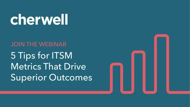5 Tips for ITSM Metrics That Drive Superior Business Outcomes