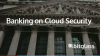 Banking on Cloud Security: CASBs in Finance