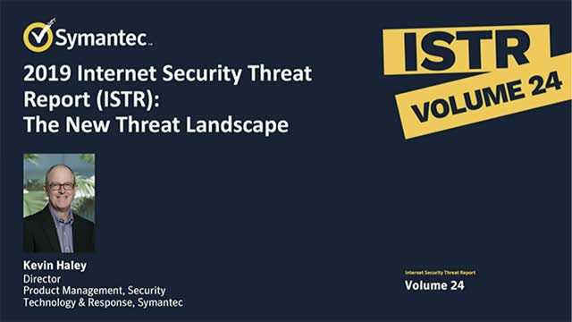 2019 Internet Security Threat Report (ISTR): The New Threat Landscape