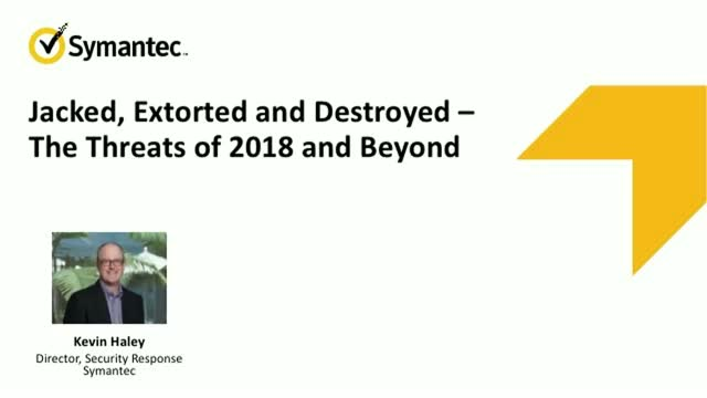 Jacked, Extorted and Destroyed - The Threats of 2018 and Beyond