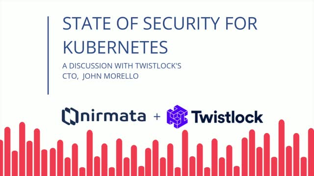 [PODCAST] State of Security for Kubernetes with Twistlock & Nirmata