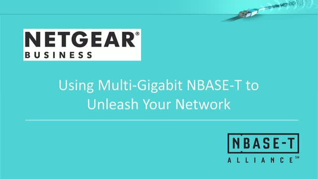 NETGEAR Using Multi-Gig NBASE-T to Unleash Your Network!