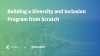 Building a Diversity and Inclusion Program From Scratch