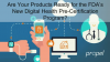 Are Your Products Ready for the FDA's New Digital Health Pre-Cert Program?