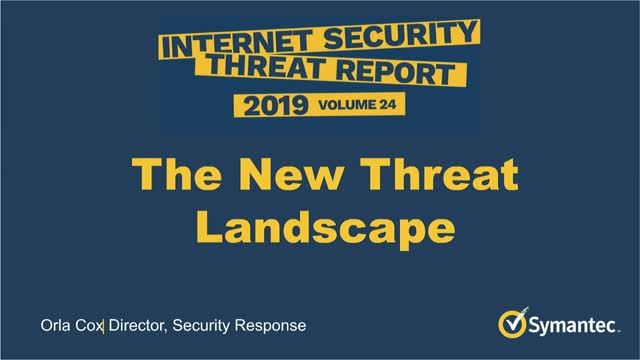 The New Threat Landscape - 2019 Internet Security Threat Report (ISTR)