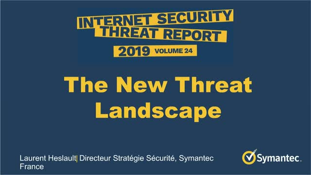 Le nouveau paysage des menaces - Internet Security Threat Report (ISTR) 2019