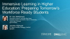 Immersive Learning in HiEd - Preparing Tomorrow's Workforce Ready Students