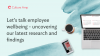 Let's talk employee wellbeing - uncovering our latest research and findings