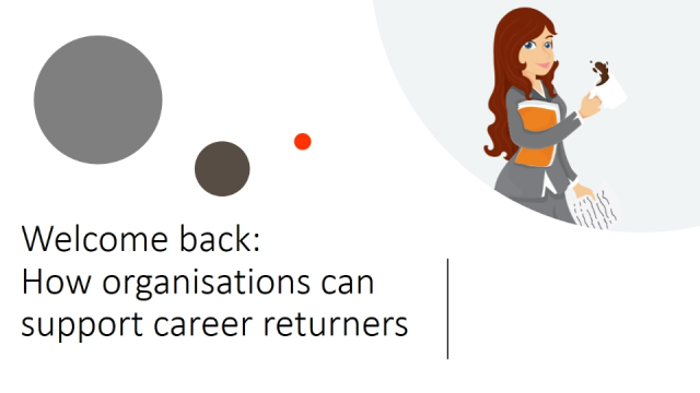 Welcome back: How organisations can support career returners