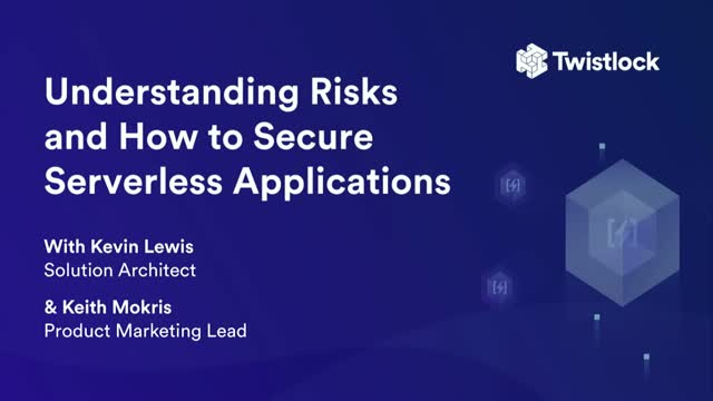 Understanding Risks and How to Secure Serverless Applications