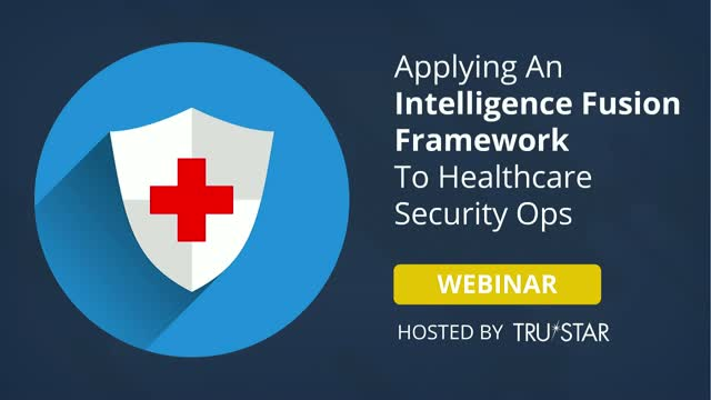 Applying An Intelligence Fusion Framework To Healthcare Security Ops