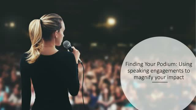 Finding Your Podium: Using speaking engagements to magnify your impact