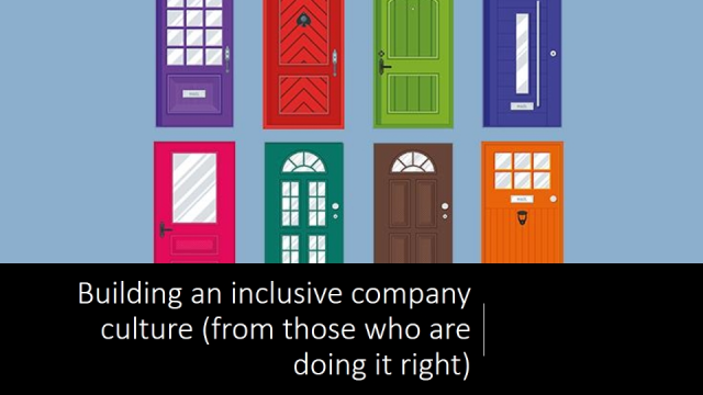 Building an inclusive company culture (from those who are doing it right)