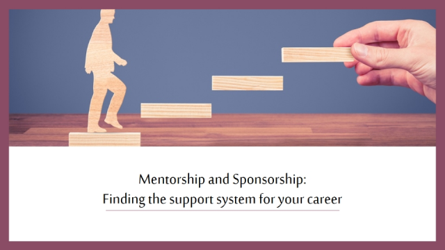 Mentorship and Sponsorship: Finding the support system for your career