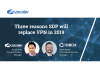 Three Reasons SDP will Replace VPN in 2019
