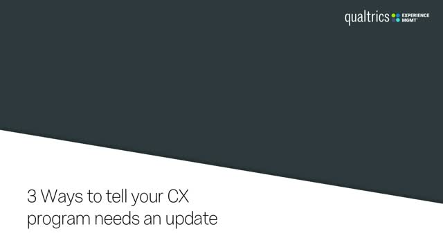 3 Ways to Tell Your CX Program Needs an Update