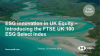 ESG innovation in UK Equity – Introducing the FTSE UK 100 ESG Select Index