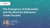 The Emergence of Kubernetes and the Need for Enterprise-Grade Security