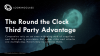 The Round the Clock Third Party Advantage