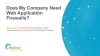 Forrester: Does My Company Need Web Application Firewalls?