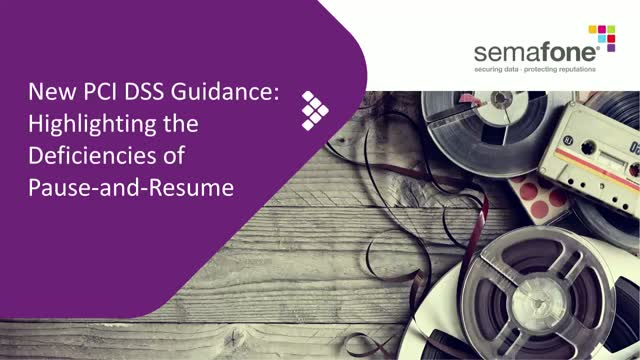 New PCI DSS Guidance: Highlighting the Deficiencies of Pause-and-Resume