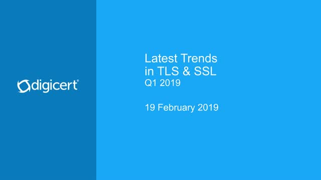 Latest Trends in TLS & SSL, Q1-2019