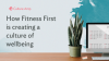 How Fitness First is creating a culture of wellbeing