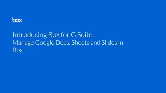 Introducing Box for G Suite: Manage Google Docs, Sheets and Slides in Box