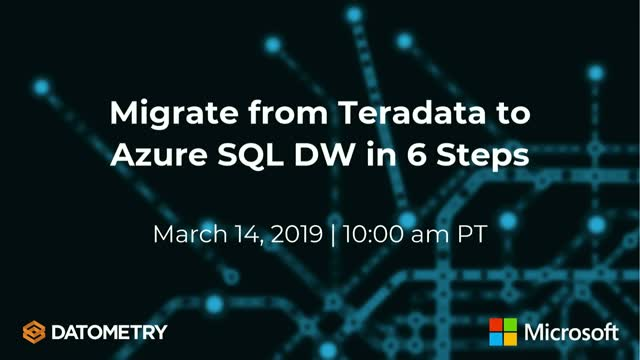 Migrate from Teradata to Azure SQL DW in Six Simple Steps with Datometry