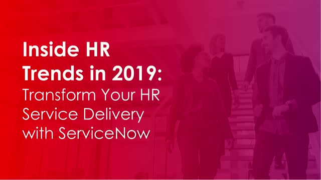 Inside HR Trends in 2019: Transform Your HR Service Delivery with ServiceNow