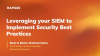Leveraging Your SIEM to Implement Security Best Practices