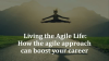 Living the Agile Life: How the agile approach can boost your career