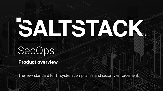 SaltStack SecOps for Automated IT Systems Compliance and Security Remediation