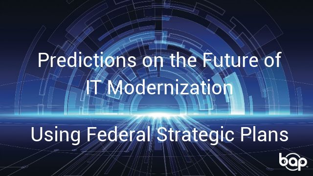 Predictions on the Future of IT Modernization Using Federal Strategic Plans