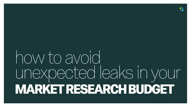 How to Avoid Unexpected Leaks in Your Market Research Budget