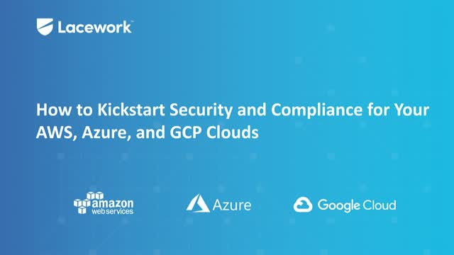 How to Kickstart Security and Compliance for Your AWS, Azure, and GCP Clouds