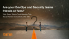 Are your DevOps and Security teams friends or foes?