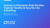 Journey to Enterprise-Scale DevOps: Engineer Quality & Security into Everything