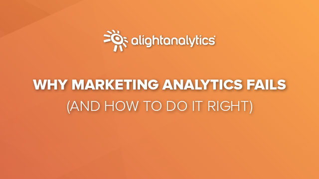Why Marketing Analytics Fails (And How to Do It Right)