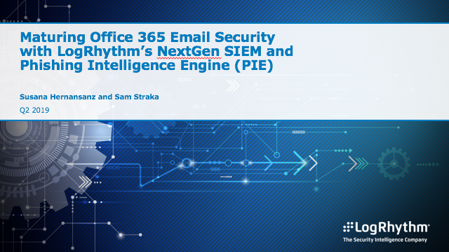 Maturing Office 365 Email Security with LogRhythm's NextGen SIEM and Phishing In