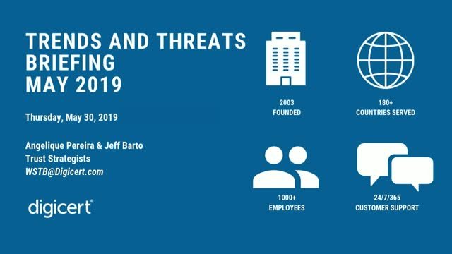 DigiCert Trends and Threats Briefing - May 2019